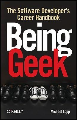 Being Geek by Michael Lopp