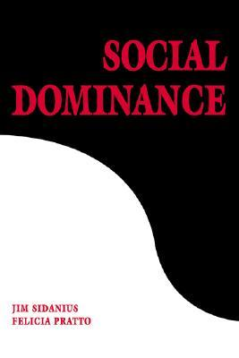 Social Dominance: An Intergroup Theory of Social Hierarchy and Oppression