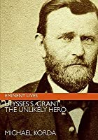 Ulysses S. Grant: The Unlikely Hero