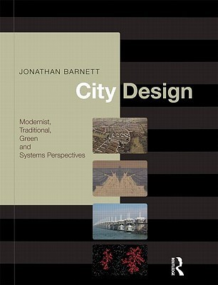 City Design Modernist, Traditional, Green and Systems Perspectives, Second Edition