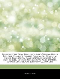 Articles on Businesspeople from Texas, Including: William Marsh Rice, Bill Clements, Charles Duncan, Jr., Edward M. House, James Mulva, Daniel Meyer (Engineer), A. P. (Ace) Borger, Lil' Troy, Shelby Bryan, Paula Lambert, Edward Degener
