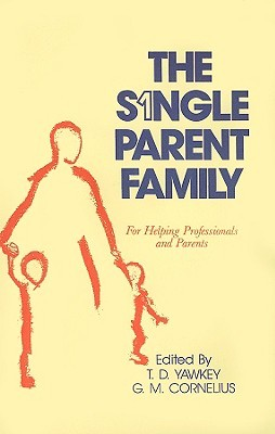 The Single Parent Family: For Helping Professionals and Parents