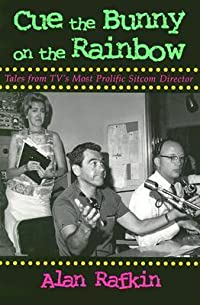 Cue the Bunny on the Rainbow: Tales from TV's Most Prolific Sitcom Director