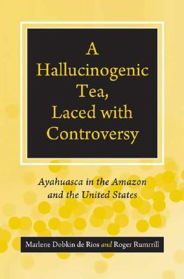 A Hallucinogenic Tea, Laced with Controversy: Ayahuasca in the Amazon and the United States