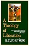 A Theology of Liberation by Gustavo Gutiérrez