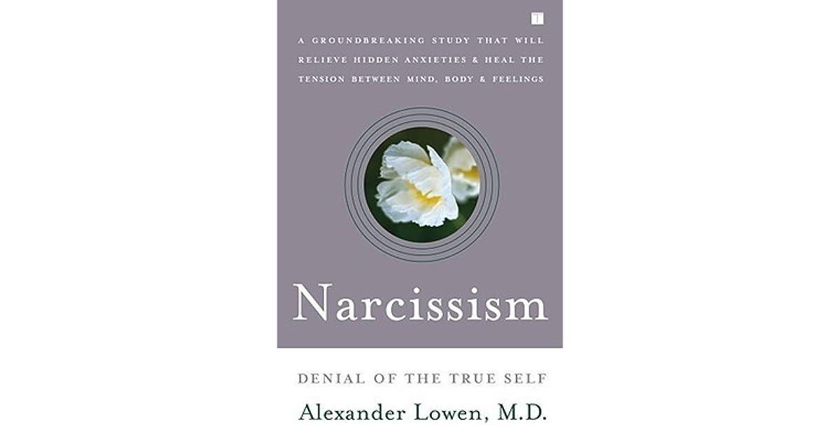 Narcissism: Denial of the True Self by Alexander Lowen