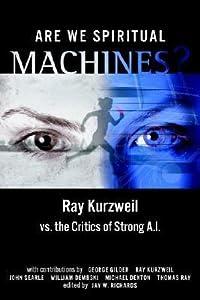 Are We Spiritual Machines?: Ray Kurzweil vs. the Critics of Strong AI