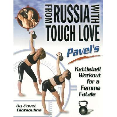 From Russia With Tough Love Pavels Kettlebell Workout For A Femme Fatale By Pavel Tsatsouline