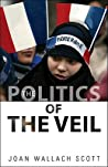 The Politics of the Veil by Joan Wallach Scott