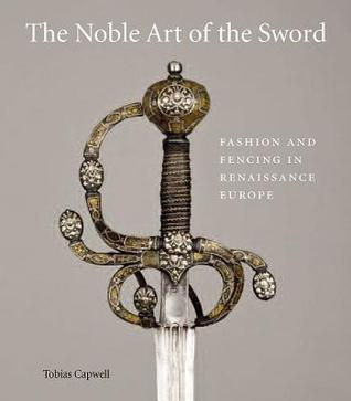 The Noble Art of the Sword: Fashion and Fencing in Renaissance