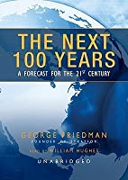 The Next 100 Years >> The Next 100 Years A Forecast For The 21st Century By George Friedman