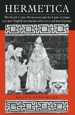 Hermetica: The Greek Corpus Hermeticum and the Latin Asclepius