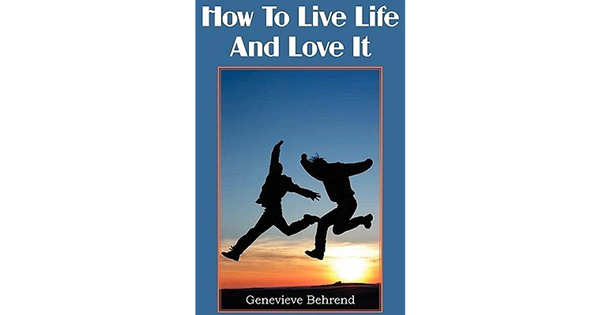 How To Live Life And Love It By Genevive Behrend