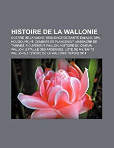 Histoire de La Wallonie: Guerre de La Vache, Sequence de Sainte Eulalie, Spa, Hougoumont, Combats de Plancenoit, Massacre de Tamines