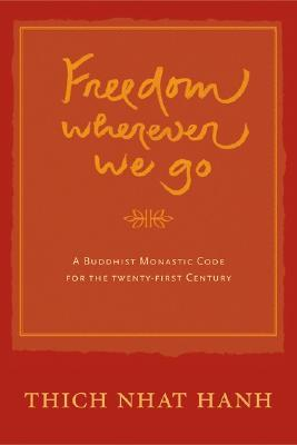 Freedom Wherever We Go: A Buddhist Monastic Code for the Twenty-first Century