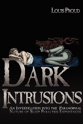 Dark Intrusions: An Investigation into the Paranormal Nature of Sleep Paralysis Experiences