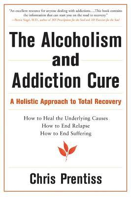 The Alcoholism and Addiction Cure: A Holistic Approach to