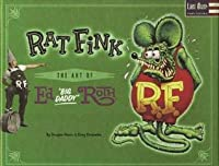 """Rat Fink: The Art of Ed """"Big Daddy"""" Roth"""