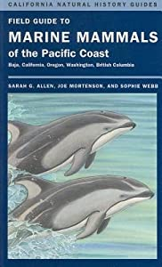 Field Guide to Marine Mammals of the Pacific Coast