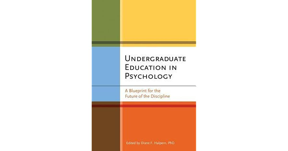 Undergraduate education in psychology a blueprint for the future of undergraduate education in psychology a blueprint for the future of the discipline by diane f halpern malvernweather Choice Image