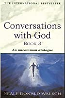 Conversations with God Book 3: An Uncommon Dialogue