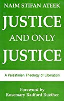 Justice, and Only Justice: A Palestinian Theology of Liberation