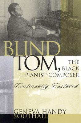 Blind Tom, the Black Pianist-Composer (1849-1908): Continually Enslaved