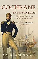 Cochrane the Dauntless: The Life & Adventures of Admiral Thomas Cochrane 1775-1860