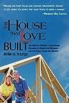 The House That Love Built: The Story of Millard & Linda Fuller, Founders of Habitat for Humanity and the Fuller Center for Housing