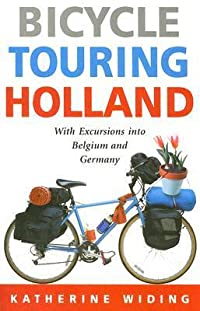 Bicycle Touring Holland: With Excursions Into Belgium and Germany