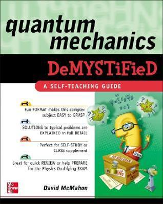 Quantum Mechanics Demystified by David McMahon (407 pages, 2006)