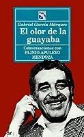 El olor de la guayaba: Conversaciones con Plinio Apuleyo Mendoza