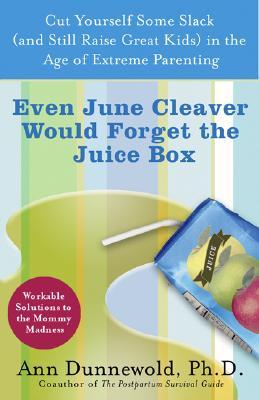 Even June Cleaver Would Forget the Juice Box by Ann Dunnewold