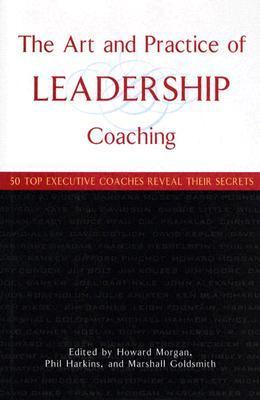 The-Art-and-Practice-of-Leadership-Coaching-50-Top-Executive-Coaches-Reveal-Their-Secrets