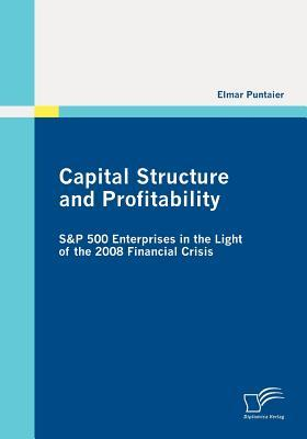 Capital Structure and Profitability: S&p 500 Enterprises in the Light of the 2008 Financial Crisis