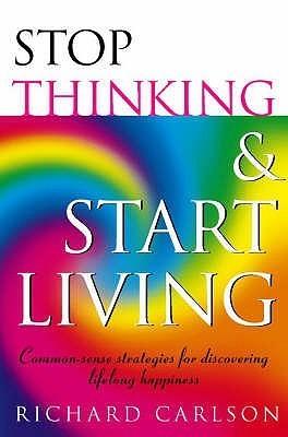 Stop Thinking, Start Living- Dis