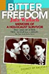 Bitter Freedom: Memoirs of a Holocaust Survivor