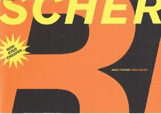 Make It Bigger: (illustrated monograph on the design process and work of Paula Scher)
