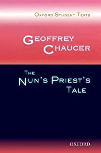 Oxford Student Texts: Geoffrey Chaucer: The Nun's Priest's Tale