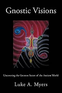 Gnostic Visions: Uncovering the Greatest Secret of the Ancient World