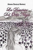 Los Dominios del Onix Negro: Libro I - La Elevacion