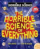 The Horrible Science of Everything (Horrible Science)