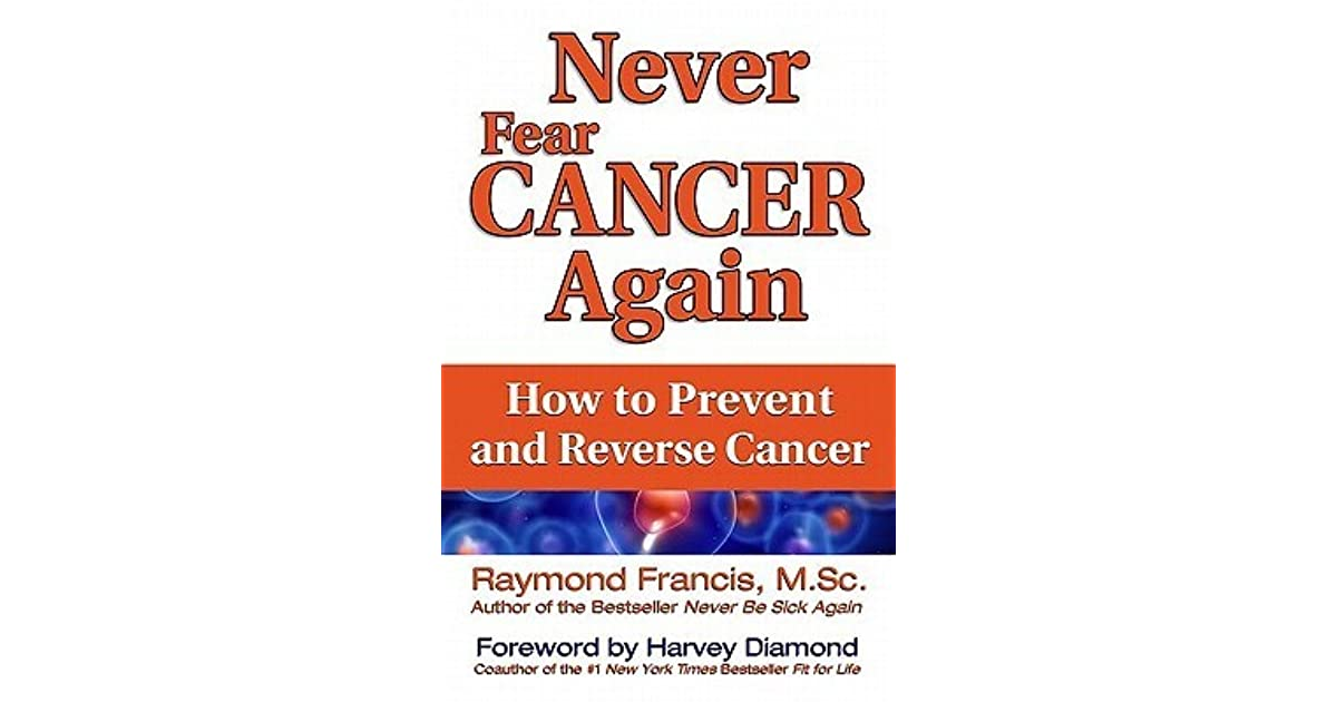 Never fear cancer again the revolutionary holistic solution to turn never fear cancer again the revolutionary holistic solution to turn off cancer cells by raymond francis fandeluxe Choice Image