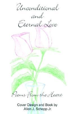 Unconditional And Eternal Love Poems From The Heart By
