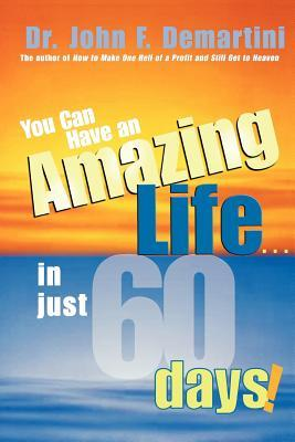 You Can Have An Amazing Life...In Just 60 Days!