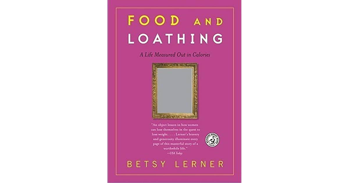 Food And Loathing A Life Measured Out In Calories By Betsy Lerner
