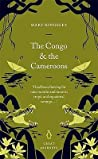 The Congo and the Cameroons by Mary Henrietta Kingsley