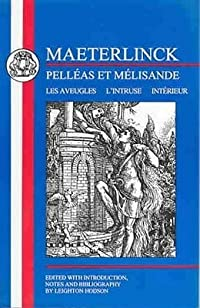 Maeterlinck: Pelléas et Melisande, with Les Aveugles, L'Intruse, Intérieur