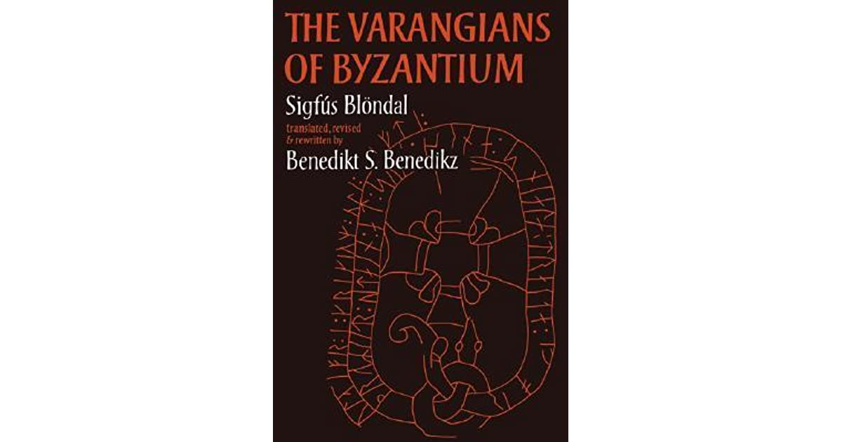 The Varangians of Byzantium by Benedict Benedikz