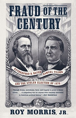 Fraud of the Century: Rutherford B. Hayes, Samuel Tilden, and the Stolen Election of 1876 cover
